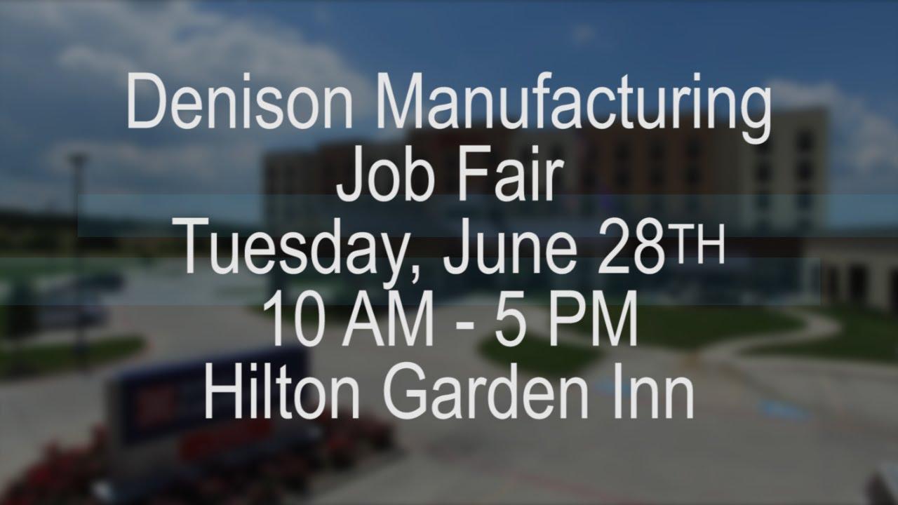 Denison Manufacturing Job Fair June 28 10am 5pm Hilton Garden Inn Denison Texas Youtube