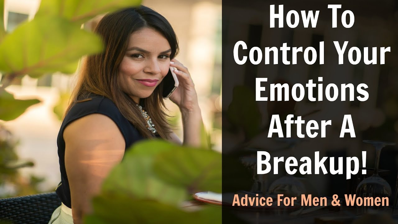 How To Control Your Emotions After A Breakup