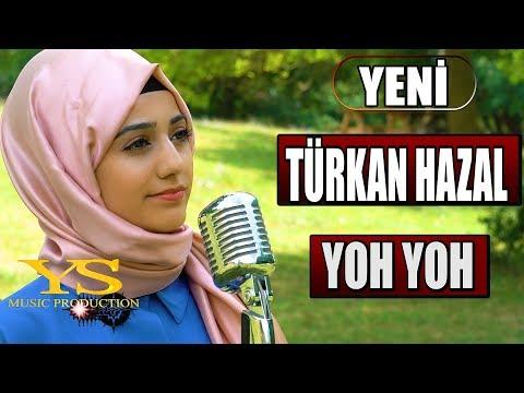 TÜRKAN HAZAL  - YOH YOH ( YENİ ÇIKTI !! 2018)