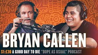 S1:E30 w/ Bryan Callen   Hosted By Dope As Yola
