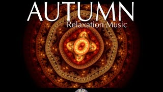 AUTUMN Music - Beautiful Relaxation & Meditation for Appreciation & Gratitude