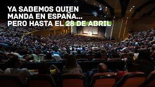 Ya sabemos quién manda en España... pero hasta el 28 de abril