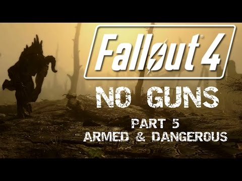 Fallout 4: No Guns - Part 5 - Armed and Dangerous