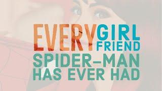 EVERY SPIDER-MAN GIRLFRIEND EVER