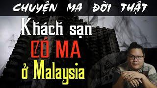 [TẬP 197] Chuyện Ma Có Thật : KHÁCH SẠN CÓ MA Ở MALAYSIA
