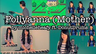 Pollyanna (I Believe in You) Mother/EarthBound Medley [MichelleHeafy, DonutDrums]