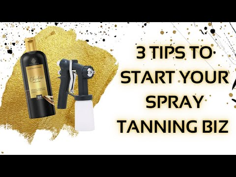 3 Tips To Start Your Spray Tanning Business | Spray Tan Class