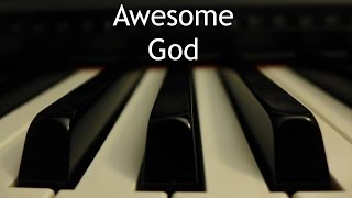 Awesome God - piano instrumental cover