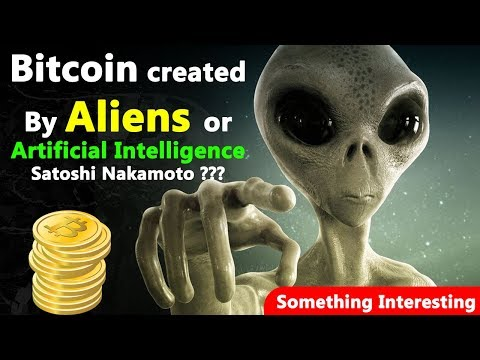 Bitcoin - Developed By Aliens Or Artificial Intelligence - Something Interesting