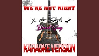 We're Not Right (In the Style of David Gray) (Karaoke Version)