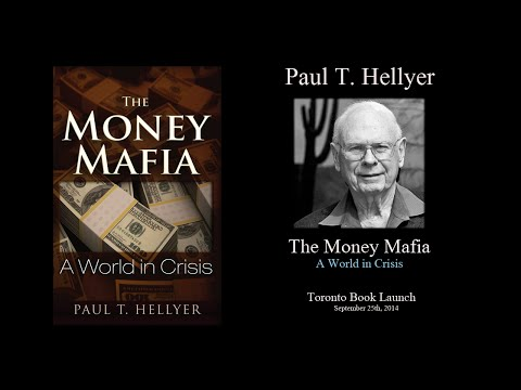 Paul T. Hellyer - The Money Mafia: A World in Crisis