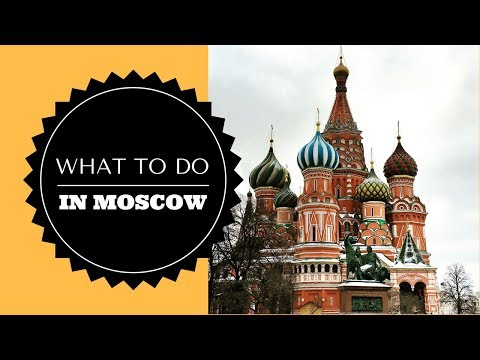 WHAT TO DO IN MOSCOW- RUSSIA