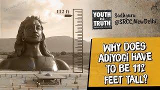 Why Does Adiyogi Have To Be 112 Feet Tall? - Sadhguru