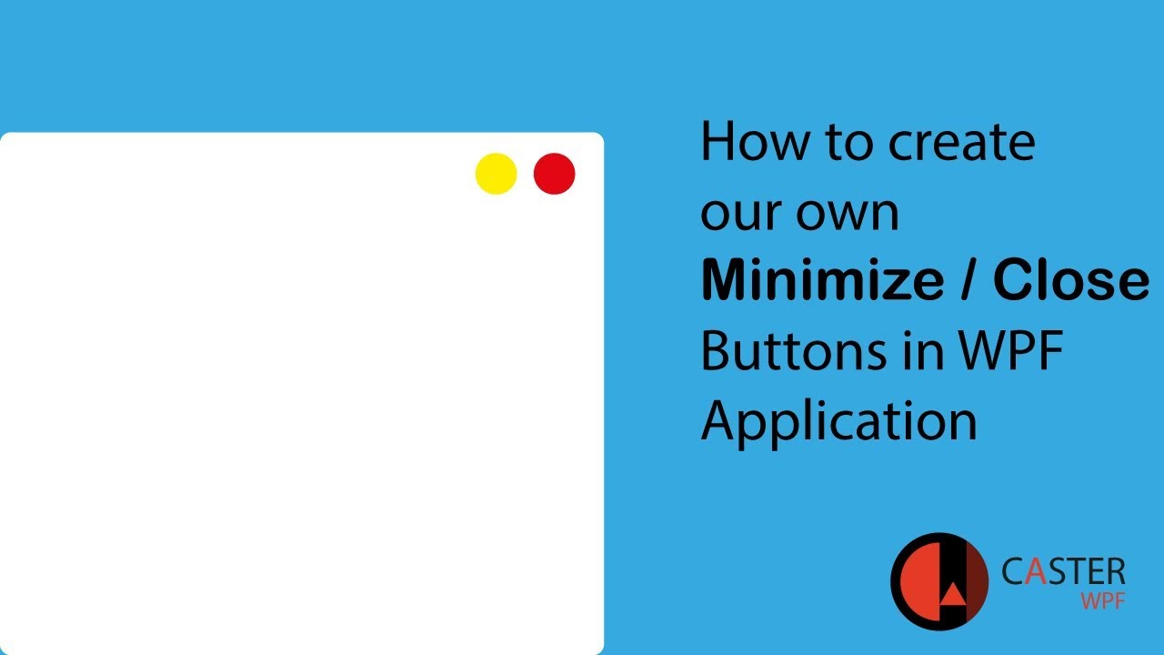 How to create our own Minimise and close buttons in WPF