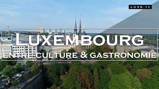 Luxembourg - Culture et gastronomie au cœur de l'Europe - LUXE.TV