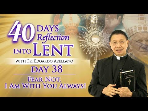 40 Days Reflection  into Lent  DAY 38   Fear Not, I Am With You Always!