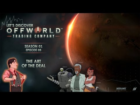 "Offworld Trading Company S01 » Ep. 05: ""The Art Of The Deal"""