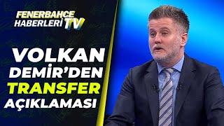 Volkan Demir, Fenerbahçe'nin İlgilendiği Forveti Açıkladı