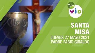 Misa de hoy ⛪ Jueves 27 de Mayo de 2021, Padre Fabio Giraldo – Tele VID