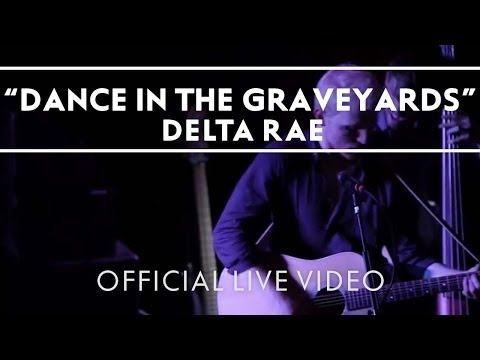 Delta Rae - Dance In The Graveyards [Live]
