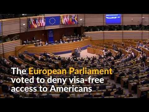 European Parliament Passes Resolution To End Visa Free Travel For Americans