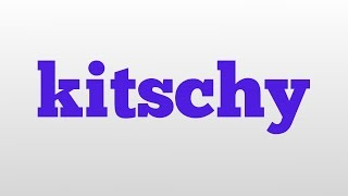 kitschy meaning and pronunciation