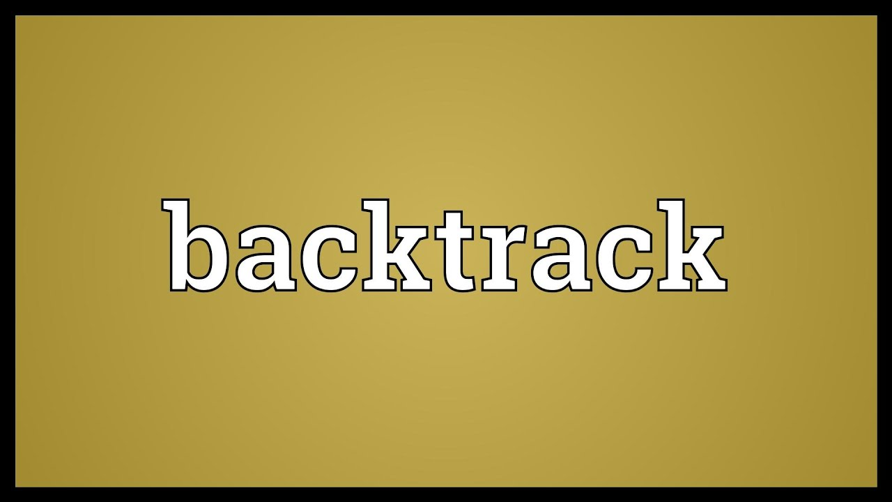Backtrack Meaning