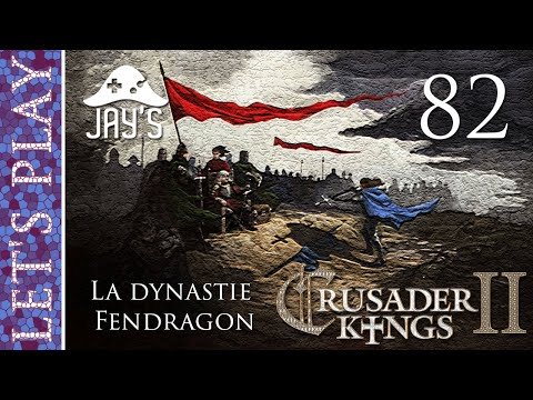 [FR] Crusader Kings 2 - La dynastie Fendragon - Épisode 82