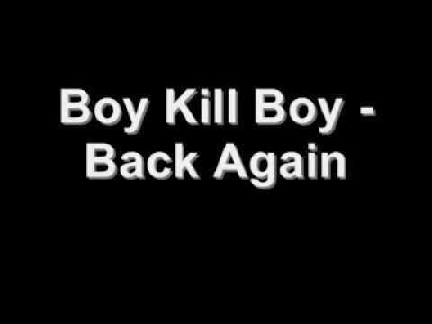 Boy Kill Boy   Back Again