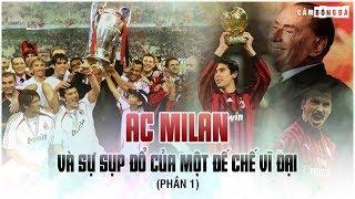 AC Milan và sự sụp đổ của một đế chế vĩ đại (Phần 1)