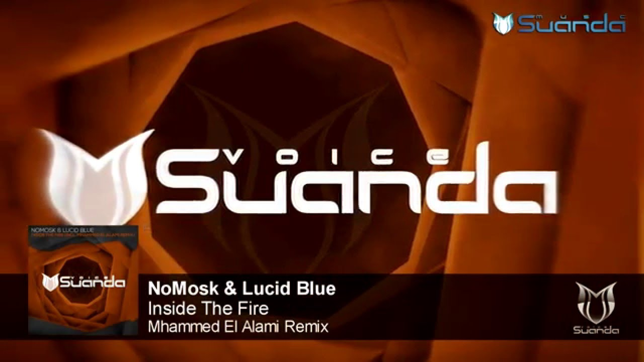 NoMosk & Lucid Blue - Inside The Fire (Mhammed El Alami Remix)