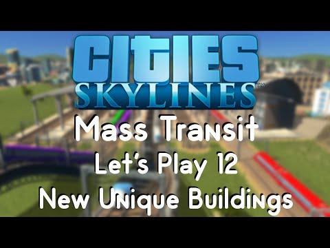 Cities: Skylines Mass Transit 12 - New Unique Buildings |