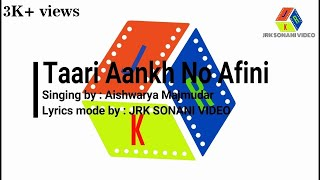 Taari Aankh No Afini lyrics video | singing by : Aishwarya Majmudar | lyrics by : JRK SONANI VIDEO |