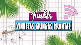 ✨ VINHETAS TUMBLR GRINGAS PRONTAS - SEM TEXTO ✨
