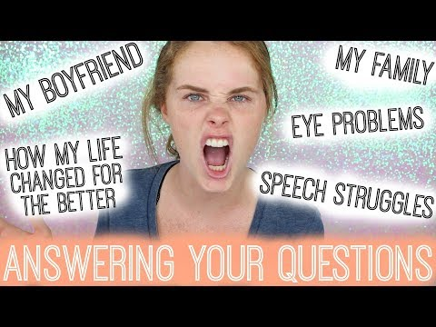 Answering your Questions: My boyfriend, My family, Speech struggles, and MORE!