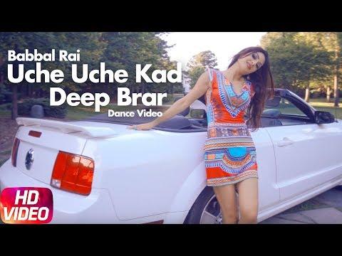 Uche Uche Kad (Dance Video) | Deep Brar | Babbal Rai | Ranbir Singh | Desi Routz | New Song 2018