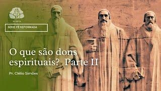O que são dons espirituais? Parte II l Rev. Clélio Simões 14/10/2021