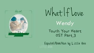 All rights administered by loen entertainment. • wendy (웬디) what if love Álbum: (touch your heart(진심이 닿다) ost part. 3) lanzamiento: 2019.0...