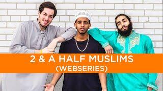 2 and a Half Muslims EP5 ft. Asoomii Jay