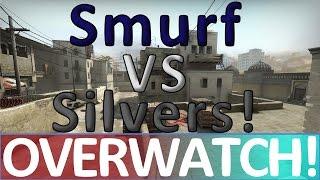 Smurf VS Silvers! CS:GO OVERWATCH!