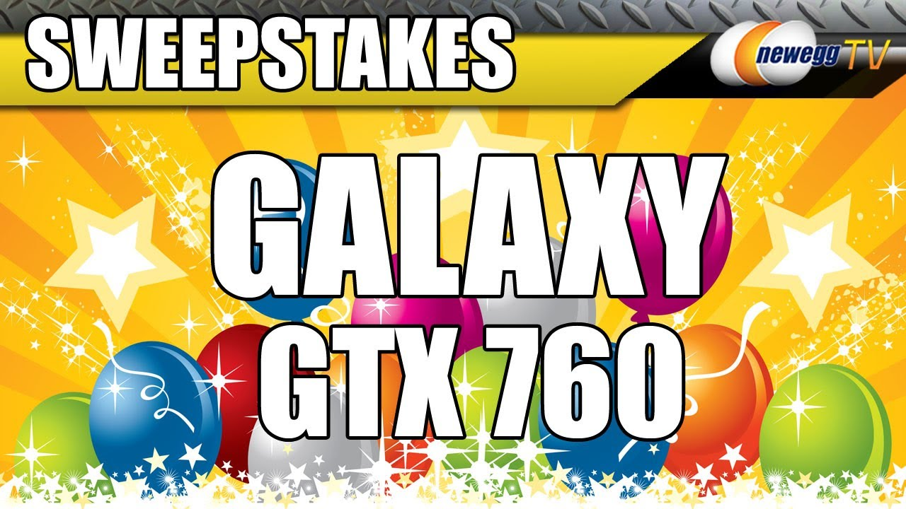 (CLOSED)Galaxy GeForce GTX 760 Sweepstakes - Newegg TV(CLOSED)
