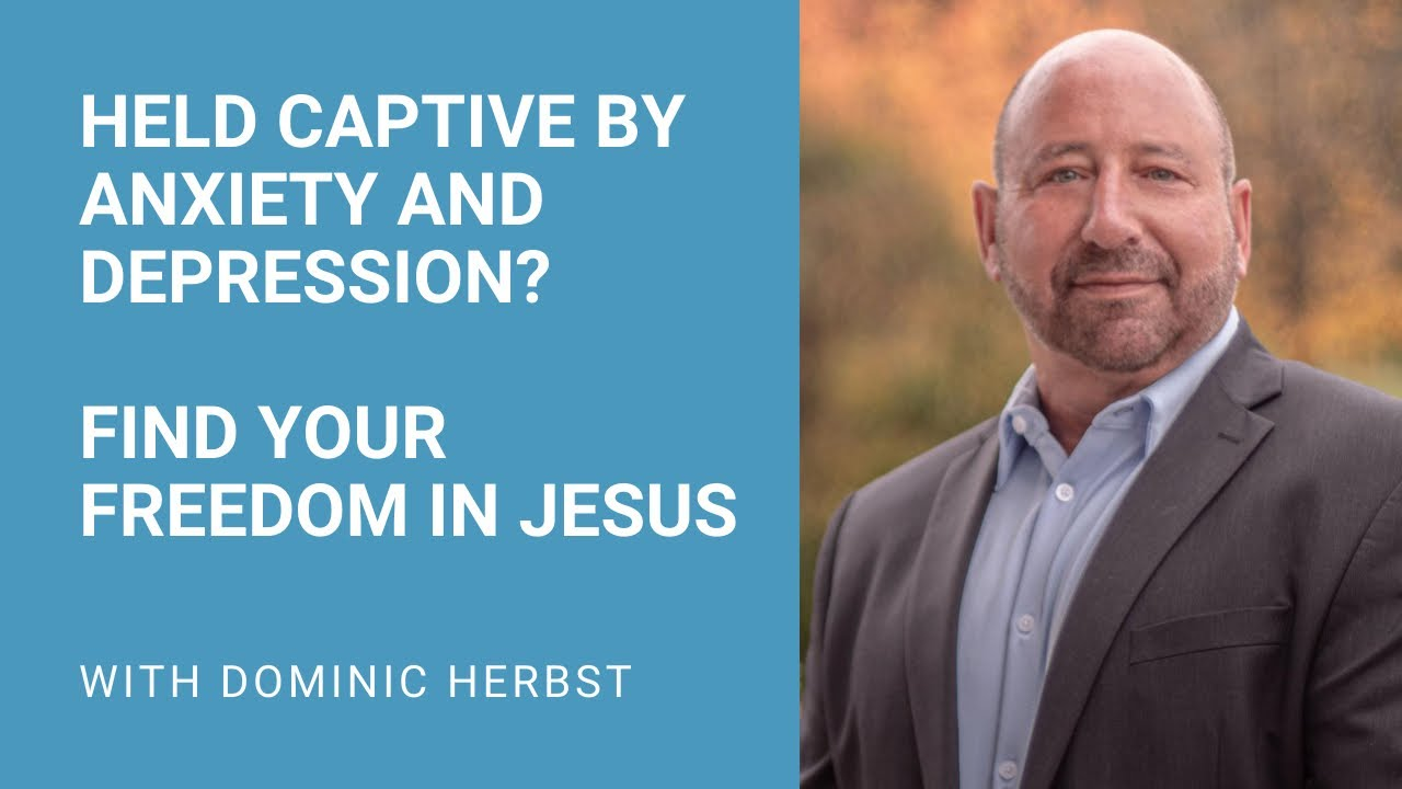 Held Captive by Anxiety and Depression Find Your Freedom in Jesus