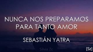 Sebastián Yatra - Nunca Nos Preparamos Para Tanto Amor (Letra)