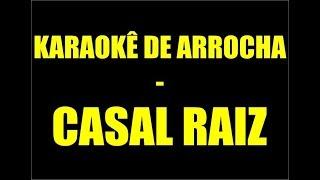KARAOKÊ DE ARROCHA - CASAL RAIZ