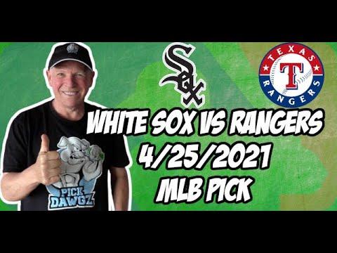 Chicago White Sox vs Texas Rangers 4/25/21 MLB Pick and Prediction MLB Tips Betting Pick