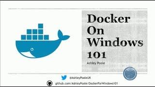 Docker On Windows 101 - Ashley Poole