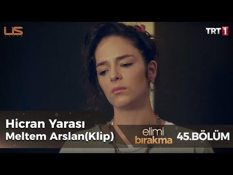 Hicran Yarası - Meltem Arslan () - Elimi Bırakma 45. Bölüm