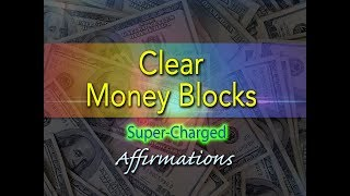 Clear Money Blocks - Remove Subconscious Money Blockages - Super-Charged Affirmations