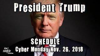 President Trump's Schedule CYBER Monday Nov. 26, 2018 (FULL)