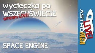 Wycieczka po wszechświecie ze Space Engine - Astrofaza LIVE #3